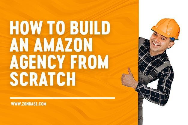 How To Build An Amazon Agency from Scratch
